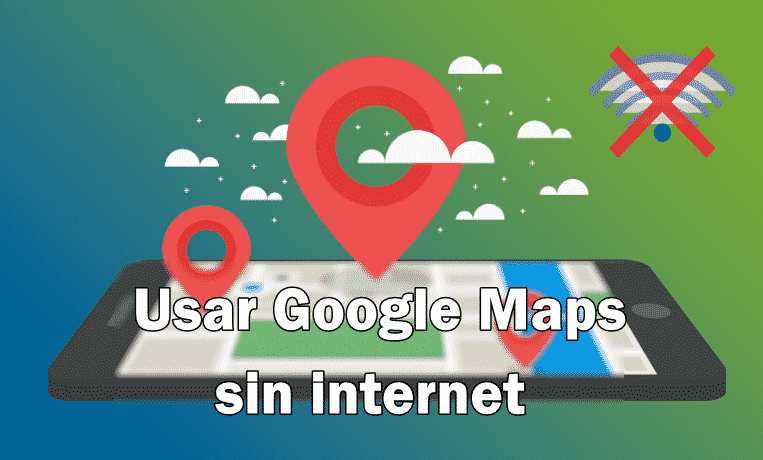 utilizar google maps sin internet